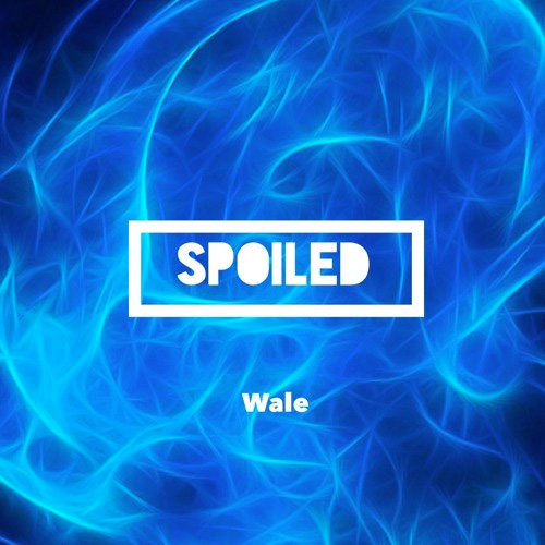 wale-spoiled