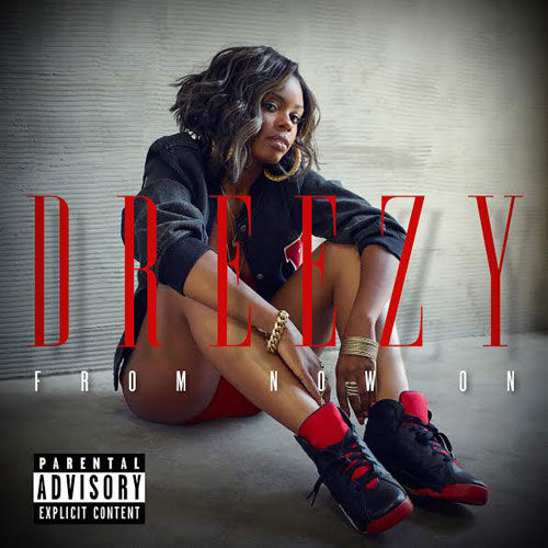 dreezy-from-now-on-ep-cover-art_bsj2sp