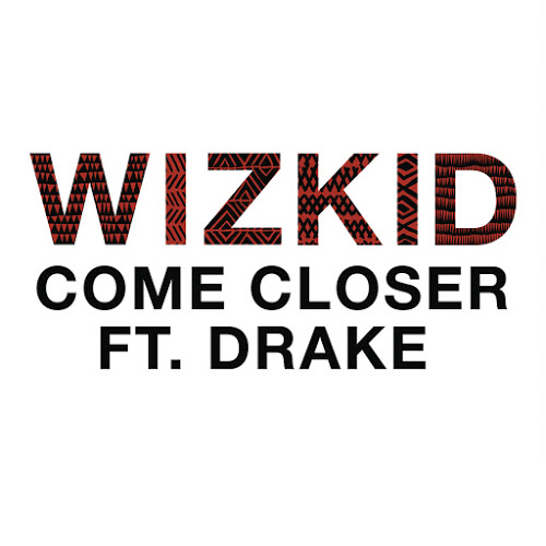 wizkid-feat-drake-come-closer